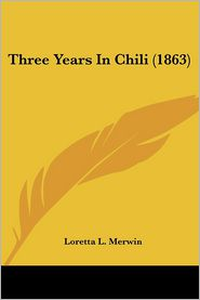 Three Years in Chili - Loretta L. Merwin