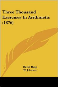 Three Thousand Exercises in Arithmetic - David Ring, W. J. Lewis (Editor)