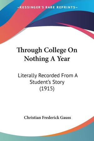 Through College on Nothing a Year: Literally Recorded from A Student's Story (1915)