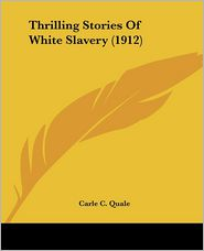 Thrilling Stories of White Slavery - Carle C. Quale