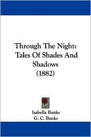 Through the Night: Tales of Shades and Shadows (1882) - Isabella Banks, G.C. Banks (Illustrator)