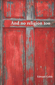 And No Religion, Too: Thoughts on the Spectator Church - Edward Goble