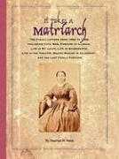 It Takes a Matriarch: 780 Family Letters from 1852 to 1888 Including Civil War, Farming in Illinois, Life in St. Louis, Life in Sacramento,
