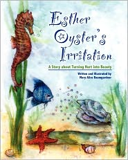 Esther Oyster's Irritation: A Story about Turning Hurt Into Beauty - Mary Alice Baumgardner