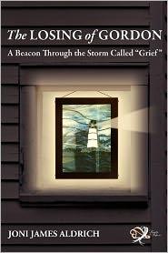 The Losing of Gordon: A Beacon Through the Storm Called Grief - Joni Aldrich