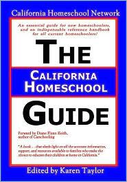 The California Home School Guide - California Homeschool Network, Karen Taylor (Editor)