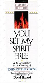 You Set My Spirit Free: A 40-Day Journey in the Company of John of the Cross - Hazard, David / St John of the Cross / Baker Publishing Group