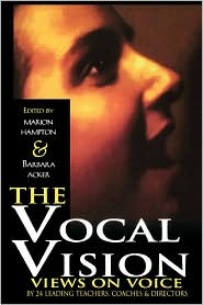 The Vocal Vision: Views on Voice by 24 Leading Teachers, Coaches and Directors - M. Hampton, Barbara Acker (Editor), Marian Hampton (Editor)