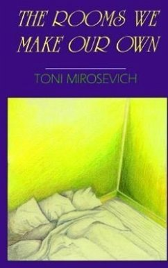 The Rooms We Make Our Own - Mirosevich, Toni