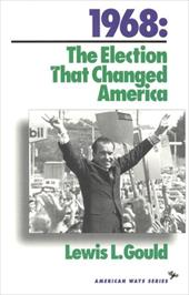 1968: The Election That Changed America - Gould, Lewis L.