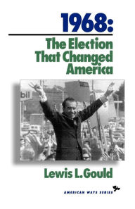 1968: The Election That Changed America - Lewis L. Gould