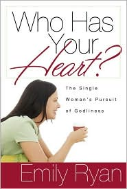 Who Has Your Heart?: The Single Woman's Pursuit of Godliness - Emily Ryan