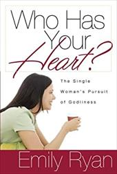 Who Has Your Heart?: The Single Woman's Pursuit of Godliness - Ryan, Emily