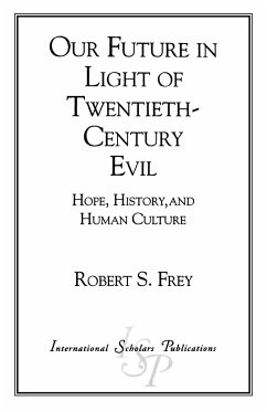 Our Future in Light of Twentieth-Century Evil: Hope, History, and Human Culture - Frey, Robert Seitz Frey, Robert S.