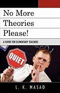 No More Theories Please!: A Guide for Elementary Teachers