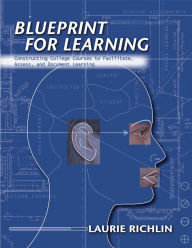 Blueprint for Learning: Constructing College Courses to Facilitate, Assess, and Document Learning - Laurie Richlin