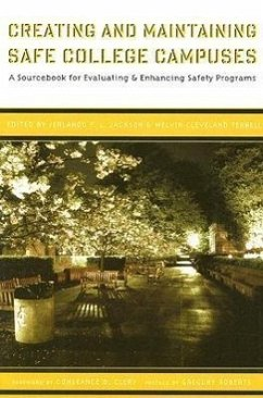 Creating and Maintaining Safe College Campuses: A Sourcebook for Evaluating and Enhancing Safety Programs - Clery, Constance B.