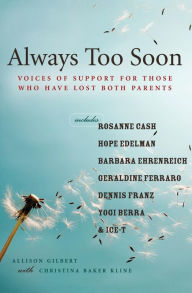 Always Too Soon: Voices of Support for Those Who Have Lost Both Parents - Allison Gilbert