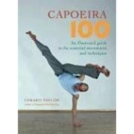 Capoeira 100 : An Illustrated Guide To The Essential Movements And Techniques - Gerard Taylor