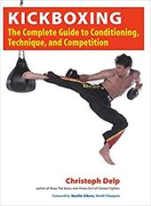 Kickboxing: The Complete Guide to Conditioning, Technique, and Competition - Delp, Christoph / Albers, Martin