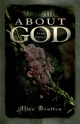 It's All about God! a True Story - Alice Bratton