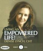 Living an Empowered Life!: Techniques for Creating Clarity, Confidence, Optimism, and Wealth!