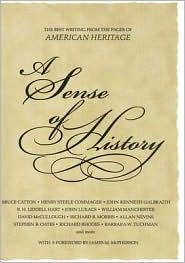 Sense of History: The Best Writing from the Pages of American Heritage - American Heritage, Heritage American (Editor)