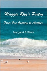 Maggie Ray's Poetry - Margaret R. Sikes