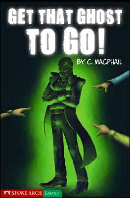 Get That Ghost to Go! - Catherine MacPhail, Philip Ardagh, C. MacPhail