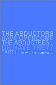 The Abductors Have Overcome The Abductees...Or Have They? Part1 - Paola R. Corsanego