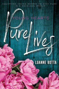 Young Hearts Pure Lives: Staying Pure in a Reckless World - Botta, Luanne
