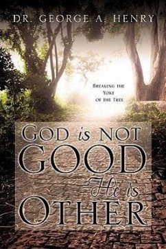God Is Not Good - He Is Other - Henry, George A.