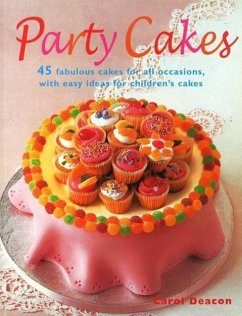 Party Cakes: 45 Fabulous Cakes for All Occasions, with Easy Ideas for Children's Cakes - Deacon, Carol
