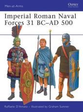 Imperial Roman Naval Forces 31 BC-AD 500 - Raffaele D'Amato (author), Graham Sumner (illustrator)