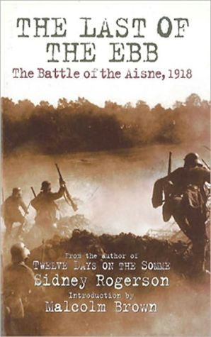 The Last of the Ebb: The Battle of the Aisne, 1918 - Sidney Rogerson