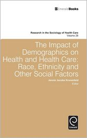 The Impact of Demographics on Health and Healthcare: Race, Ethnicity and other Social Factors - Jennie Jacobs Kronenfeld (Editor)