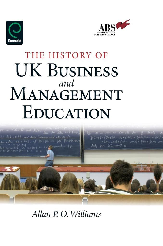 The History of UK Business and Management Education als Buch von Alan P. O. Williams - Emerald Group Publishing Limited