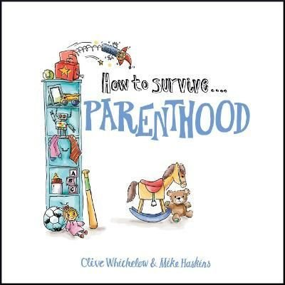 How to Survive Parenthood - Clive Whichelow
