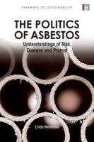 The Politics of Asbestos: Understandings of Risk, Disease and Protest (Pathways to Sustainability)