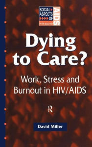 Dying to Care: Work, Stress and Burnout in HIV/AIDS Professionals - David Miller