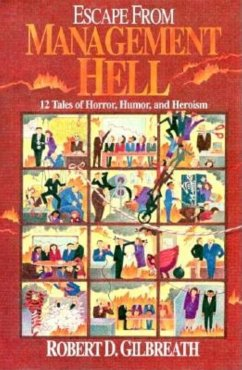 Escape from Management Hell - Gilbreath, Robert D.