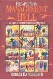 Escape from Management Hell: Twelve Tales of Horror, Humour and Heroism - D. Gilbreath, Robert