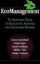 Ecomanagement: The Elmwood Guide to Ecological Auditing and Sustainable Business - Callenbach, Ernest / Goldman, Lenore / Capra, Fritjof