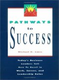 Pathways to Success: Today`s Business Leaders Tell How to Excel in Work, Career and Leadership Roles - D. Ames, Michael
