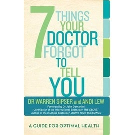 7 Things Your Doctor Forgot to Tell You: A Guide for Optimal Health - Warren Sipser