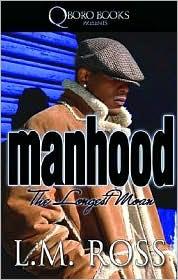 Manhood: The Longest Moan - L.M. Ross