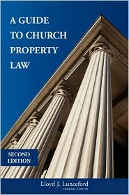 A Guide to Church to Property: Theological, Constitutional and Practical Considerations - Lloyd Lunceford (Editor)