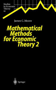Mathematical Methods for Economic Theory 2 - James C. Moore