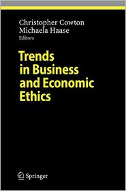 Trends in Business and Economic Ethics - Christopher Cowton (Editor), Michaela Haase (Editor)
