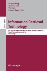 Information Retrieval Technology: 6th Asia Information Retrieval Societies Conference, AIRS 2010, Taipei, Taiwan, December 1-3, 2010, Proceedings - Pu-Jen Cheng